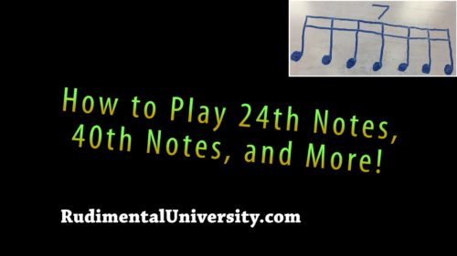 How to Play 24th Notes, 40th Notes, and More! - Rudimental